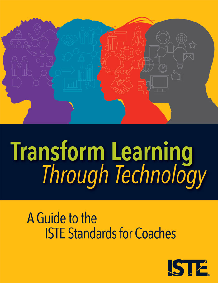 Transform learning through technology : a guide to the ISTE standards for coaches